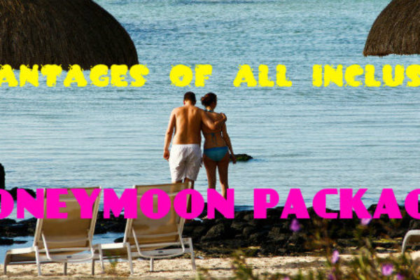 Advantages of all inclusive honeymoon packages