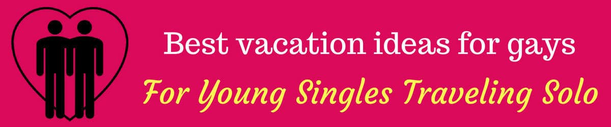 Vacations ideas for young singles gays
