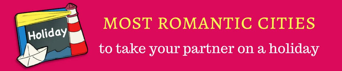 Romantic places to take girlfriend and wife